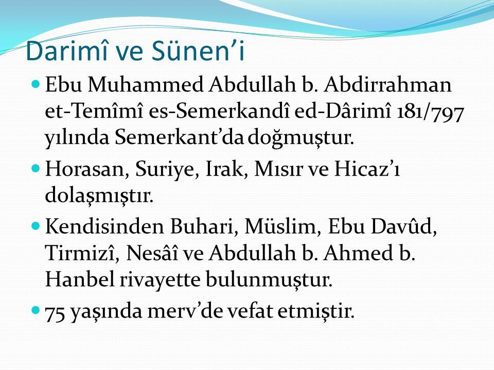 Darimî ve Sünen'i Ebu Muhammed Abdullah b. Abdirrahman et-Temîmî es-Semerkandî ed-Dârimî 181/797 yılında Semerkant'da doğmuştur. Horasan, Suriye, Irak