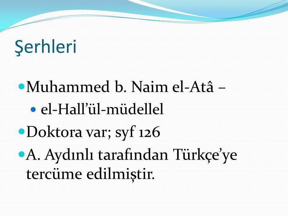 Şerhleri Muhammed b. Naim el-Atâ – el-Hall'ül-müdellel Doktora var; syf 126 A. Aydınlı tarafından Türkçe'ye tercüme edilmiştir.
