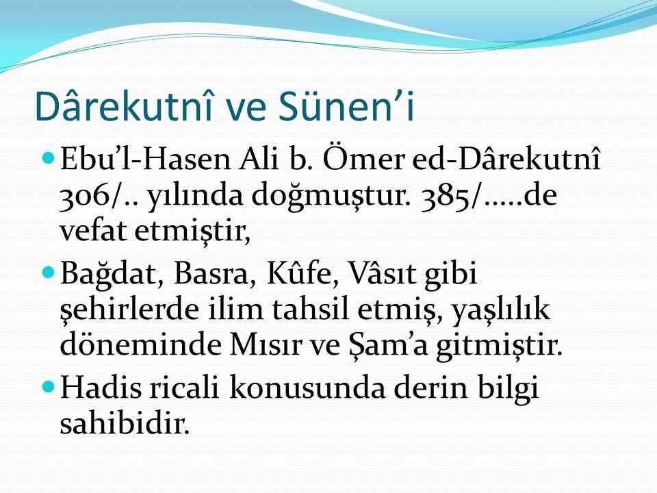 Dârekutnî ve Sünen'i Ebu'l-Hasen Ali b. Ömer ed-Dârekutnî 306/.. yılında doğmuştur. 385/…..de vefat etmiştir, Bağdat, Basra, Kûfe, Vâsıt gibi şehirler