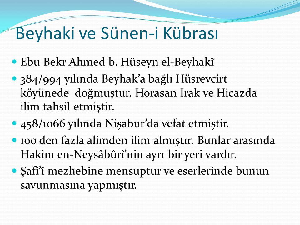 Beyhaki ve Sünen-i Kübrası Ebu Bekr Ahmed b. Hüseyn el-Beyhakî 384/994 yılında Beyhak'a bağlı Hüsrevcirt köyünede doğmuştur. Horasan Irak ve Hicazda i