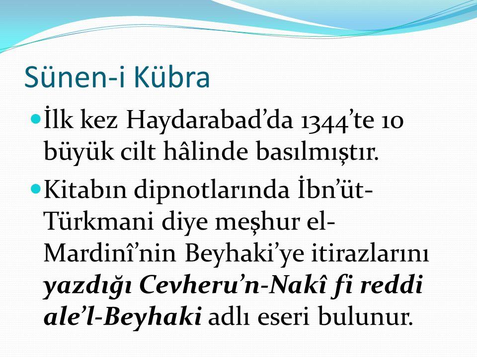 Sünen-i Kübra İlk kez Haydarabad'da 1344'te 10 büyük cilt hâlinde basılmıştır. Kitabın dipnotlarında İbn'üt- Türkmani diye meşhur el- Mardinî'nin Beyh