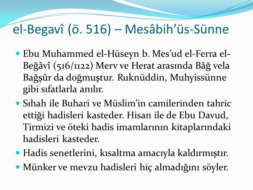 el-Begavî (ö. 516) – Mesâbih'üs-Sünne Ebu Muhammed el-Hüseyn b. Mes'ud el-Ferra el- Beğâvî (516/1122) Merv ve Herat arasında Bâğ vela Bağşûr da doğmuş