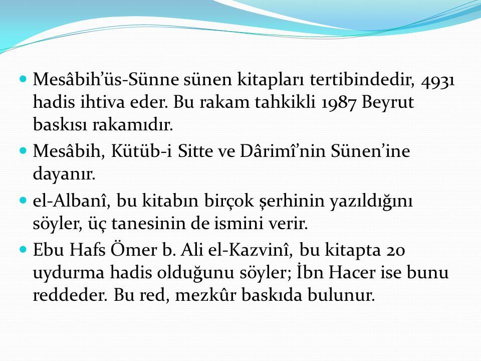 Mesâbih'üs-Sünne sünen kitapları tertibindedir, 4931 hadis ihtiva eder. Bu rakam tahkikli 1987 Beyrut baskısı rakamıdır. Mesâbih, Kütüb-i Sitte ve Dâr