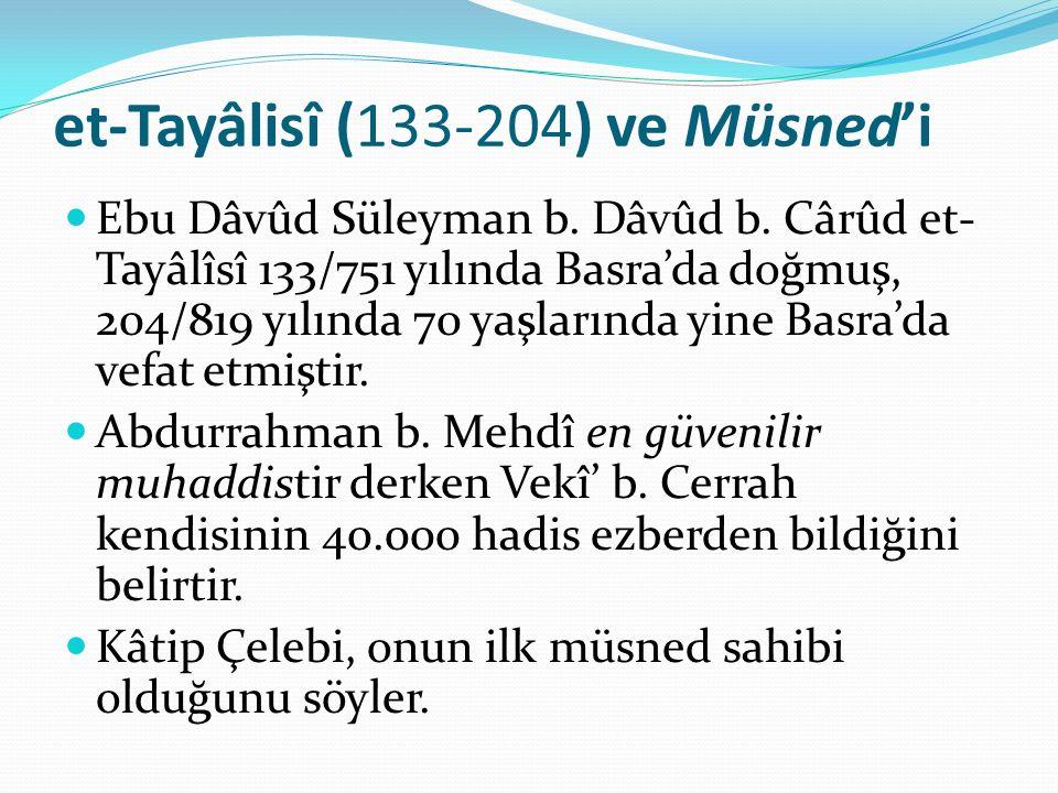et-Tayâlisî (133-204) ve Müsned'i Ebu Dâvûd Süleyman b. Dâvûd b. Cârûd et- Tayâlîsî 133/751 yılında Basra'da doğmuş, 204/819 yılında 70 yaşlarında yin