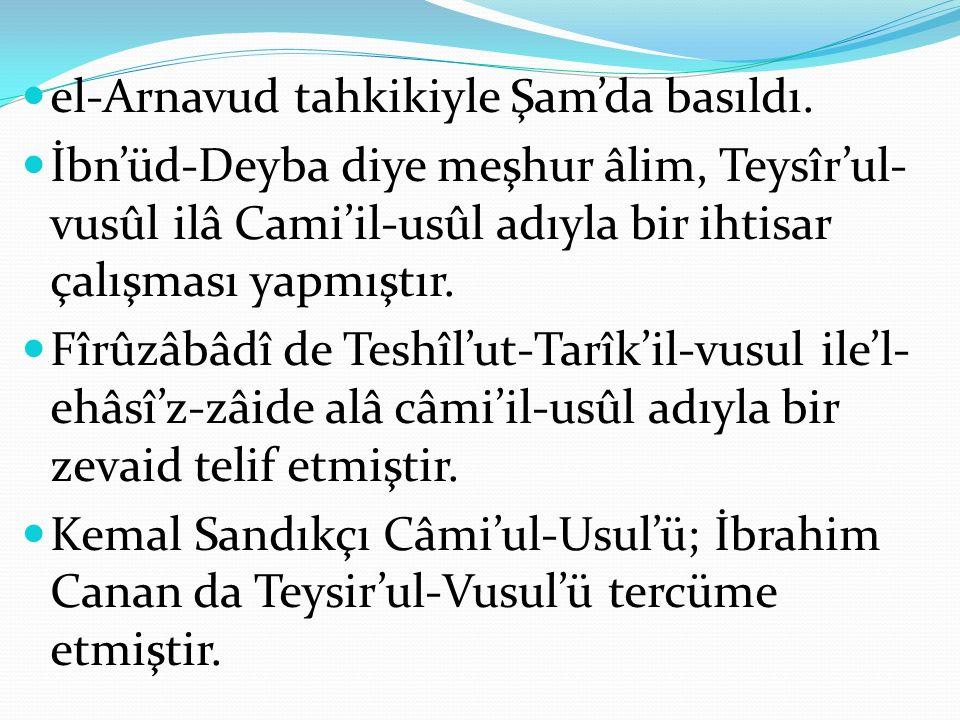 el-Arnavud tahkikiyle Şam'da basıldı. İbn'üd-Deyba diye meşhur âlim, Teysîr'ul- vusûl ilâ Cami'il-usûl adıyla bir ihtisar çalışması yapmıştır. Fîrûzâb