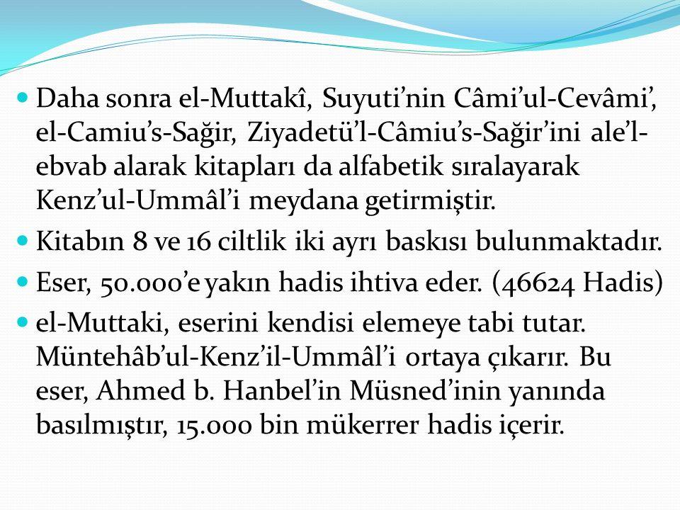 Daha sonra el-Muttakî, Suyuti'nin Câmi'ul-Cevâmi', el-Camiu's-Sağir, Ziyadetü'l-Câmiu's-Sağir'ini ale'l- ebvab alarak kitapları da alfabetik sıralayar