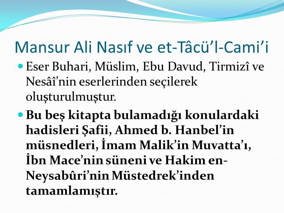 Mansur Ali Nasıf ve et-Tâcü'l-Cami'i Eser Buhari, Müslim, Ebu Davud, Tirmizî ve Nesâî'nin eserlerinden seçilerek oluşturulmuştur. Bu beş kitapta bulam