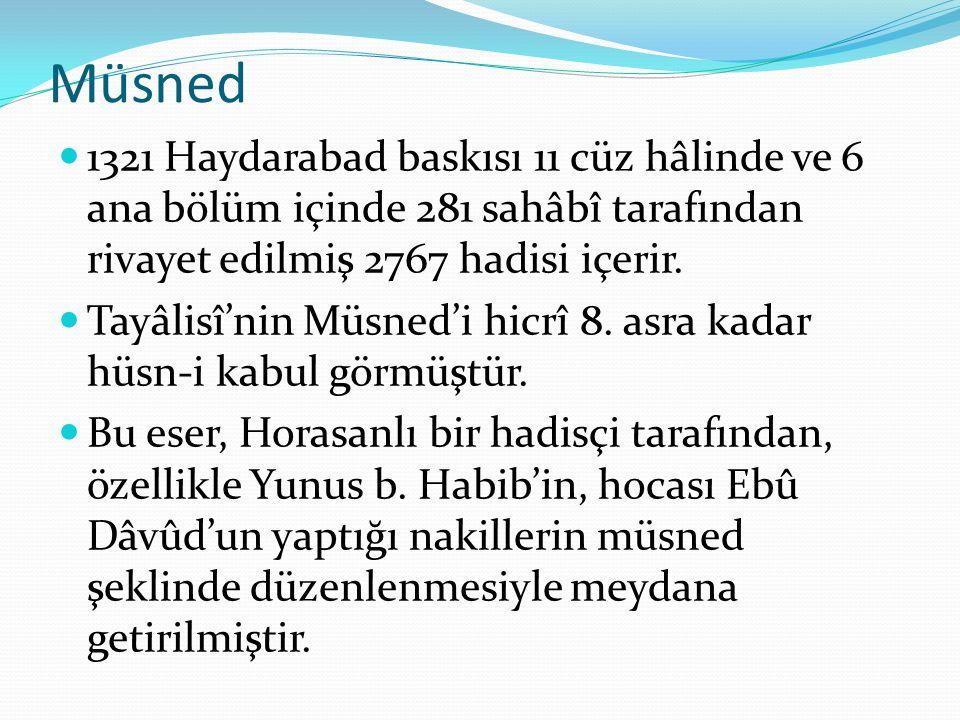 Müsned 1321 Haydarabad baskısı 11 cüz hâlinde ve 6 ana bölüm içinde 281 sahâbî tarafından rivayet edilmiş 2767 hadisi içerir. Tayâlisî'nin Müsned'i hi