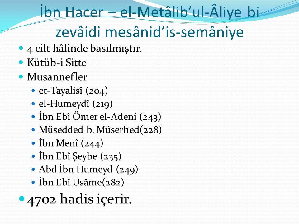 İbn Hacer – el-Metâlib'ul-Âliye bi zevâidi mesânid'is-semâniye 4 cilt hâlinde basılmıştır. Kütüb-i Sitte Musannefler et-Tayalisî (204) el-Humeydî (219