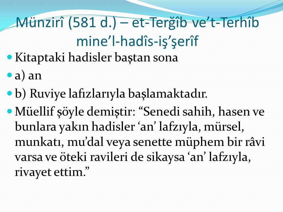 Münzirî (581 d.) – et-Terğîb ve't-Terhîb mine'l-hadîs-iş'şerîf Kitaptaki hadisler baştan sona a) an b) Ruviye lafızlarıyla başlamaktadır. Müellif şöyl