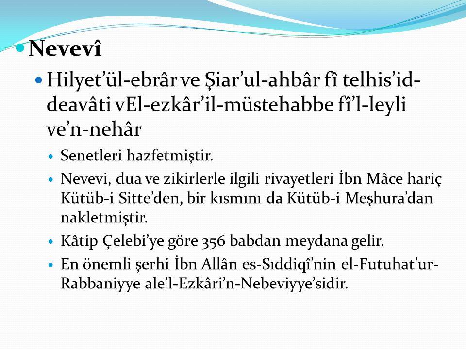 Nevevî Hilyet'ül-ebrâr ve Şiar'ul-ahbâr fî telhis'id- deavâti vEl-ezkâr'il-müstehabbe fî'l-leyli ve'n-nehâr Senetleri hazfetmiştir. Nevevi, dua ve zik