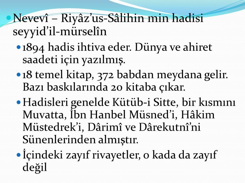 Nevevî – Riyâz'us-Sâlihin min hadisi seyyid'il-mürselîn 1894 hadis ihtiva eder. Dünya ve ahiret saadeti için yazılmış. 18 temel kitap, 372 babdan meyd