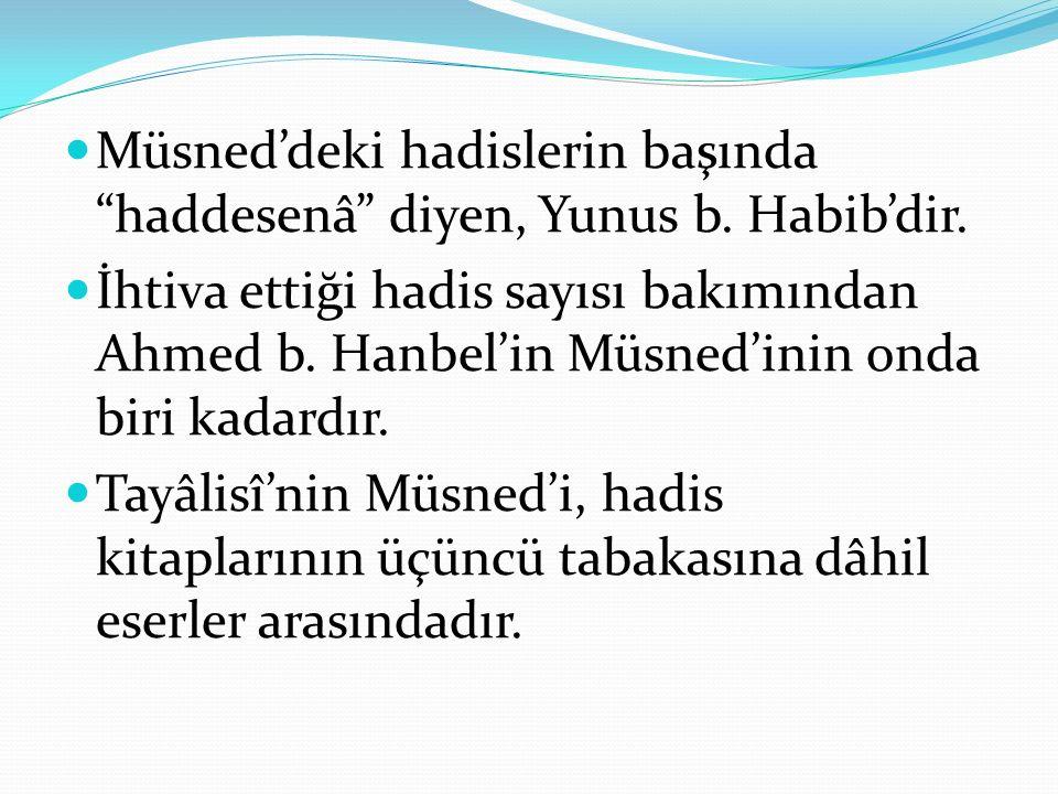 """Müsned'deki hadislerin başında """"haddesenâ"""" diyen, Yunus b. Habib'dir. İhtiva ettiği hadis sayısı bakımından Ahmed b. Hanbel'in Müsned'inin onda biri k"""