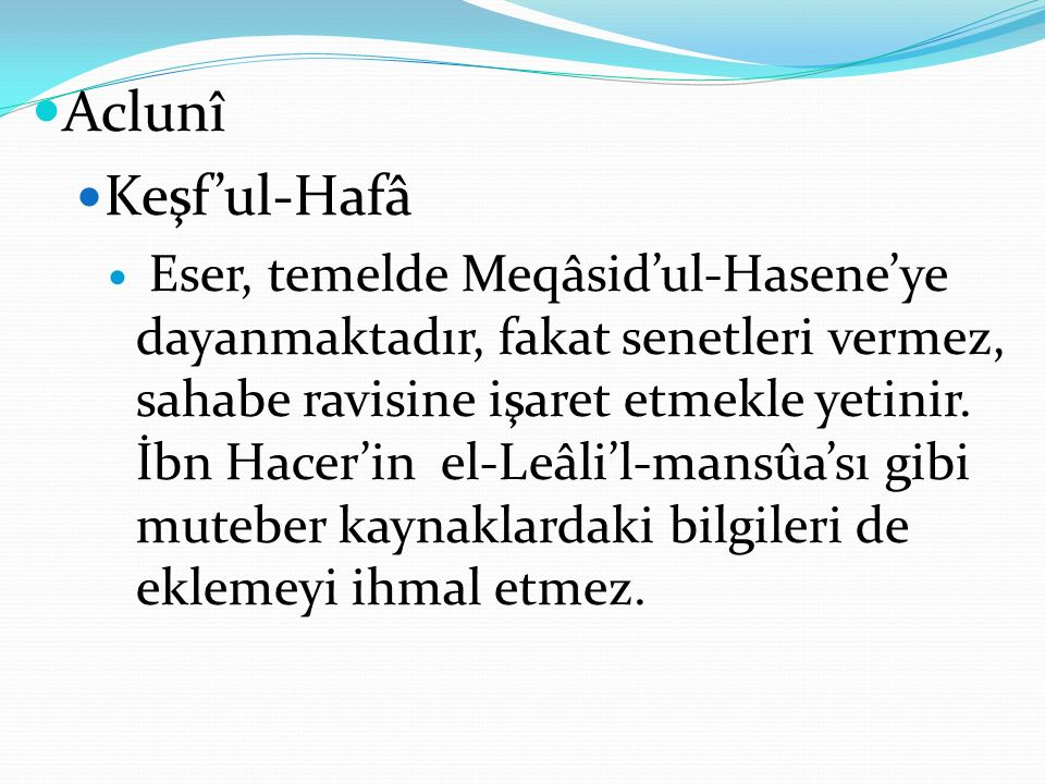 Aclunî Keşf'ul-Hafâ Eser, temelde Meqâsid'ul-Hasene'ye dayanmaktadır, fakat senetleri vermez, sahabe ravisine işaret etmekle yetinir. İbn Hacer'in el-