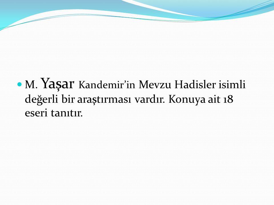 M. Yaşar Kandemir'in Mevzu Hadisler isimli değerli bir araştırması vardır. Konuya ait 18 eseri tanıtır.