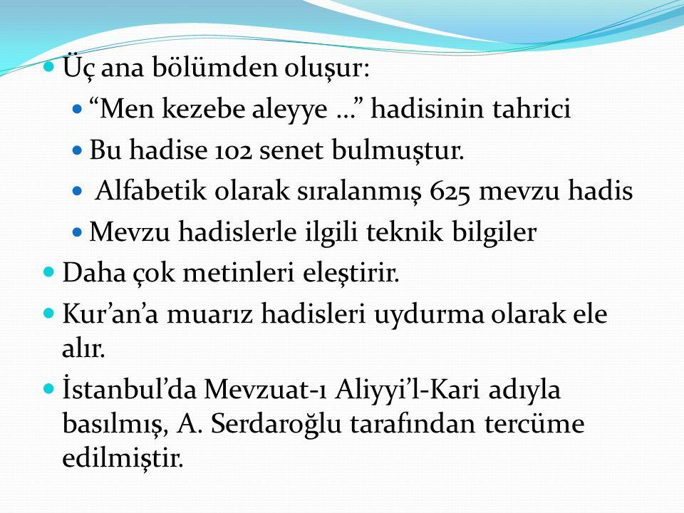 """Üç ana bölümden oluşur: """"Men kezebe aleyye …"""" hadisinin tahrici Bu hadise 102 senet bulmuştur. Alfabetik olarak sıralanmış 625 mevzu hadis Mevzu hadis"""