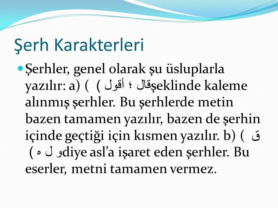 Şerh Karakterleri Şerhler, genel olarak şu üsluplarla yazılır: a) ( قال ؛ أقول ) şeklinde kaleme alınmış şerhler. Bu şerhlerde metin bazen tamamen yaz