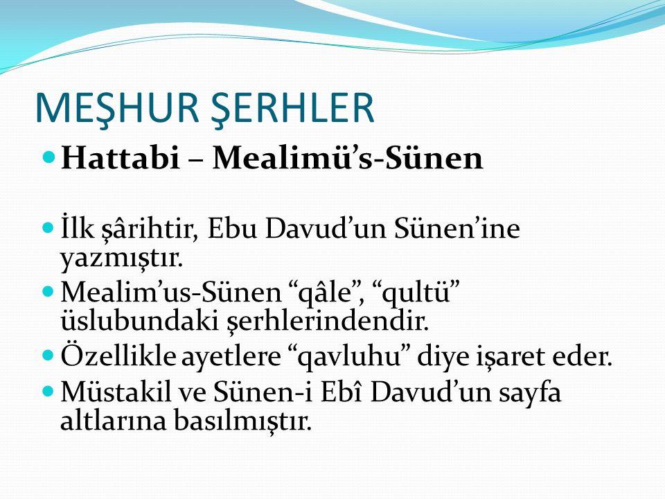 """MEŞHUR ŞERHLER Hattabi – Mealimü's-Sünen İlk şârihtir, Ebu Davud'un Sünen'ine yazmıştır. Mealim'us-Sünen """"qâle"""", """"qultü"""" üslubundaki şerhlerindendir."""