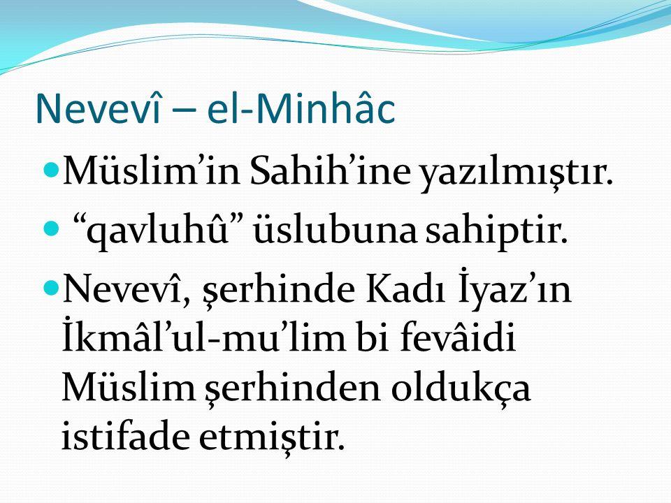 """Nevevî – el-Minhâc Müslim'in Sahih'ine yazılmıştır. """"qavluhû"""" üslubuna sahiptir. Nevevî, şerhinde Kadı İyaz'ın İkmâl'ul-mu'lim bi fevâidi Müslim şerhi"""