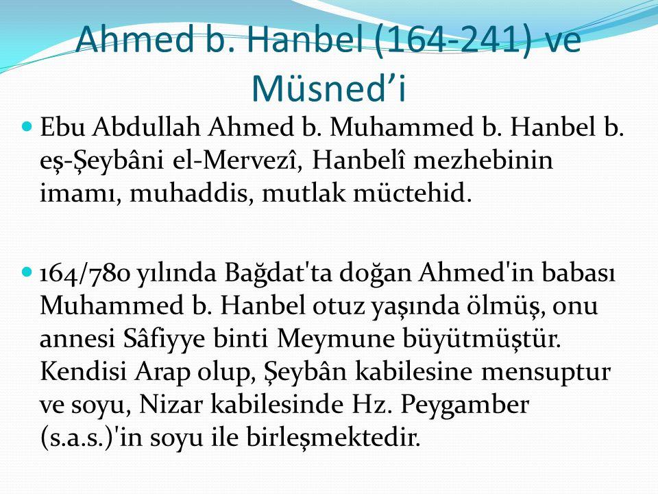 Ahmed b. Hanbel (164-241) ve Müsned'i Ebu Abdullah Ahmed b. Muhammed b. Hanbel b. eş-Şeybâni el-Mervezî, Hanbelî mezhebinin imamı, muhaddis, mutlak mü