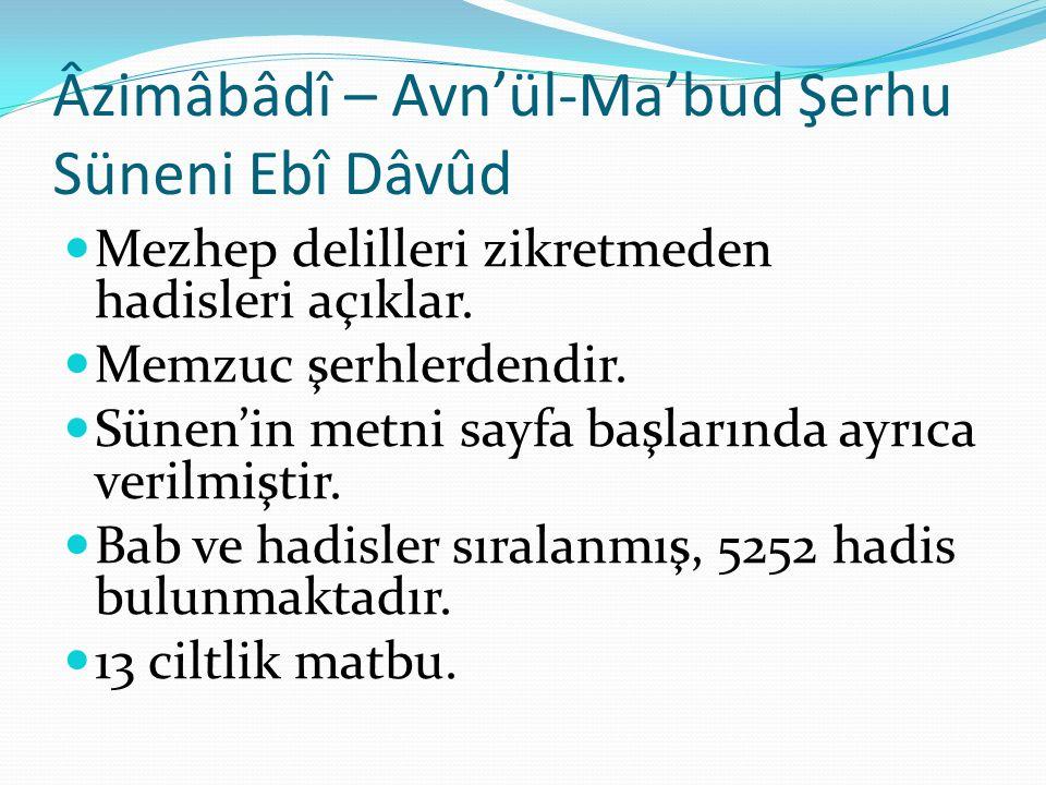 Âzimâbâdî – Avn'ül-Ma'bud Şerhu Süneni Ebî Dâvûd Mezhep delilleri zikretmeden hadisleri açıklar. Memzuc şerhlerdendir. Sünen'in metni sayfa başlarında
