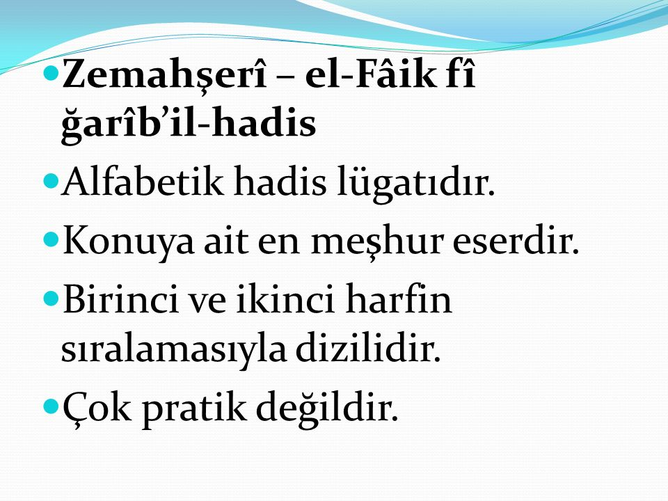 Zemahşerî – el-Fâik fî ğarîb'il-hadis Alfabetik hadis lügatıdır. Konuya ait en meşhur eserdir. Birinci ve ikinci harfin sıralamasıyla dizilidir. Çok p