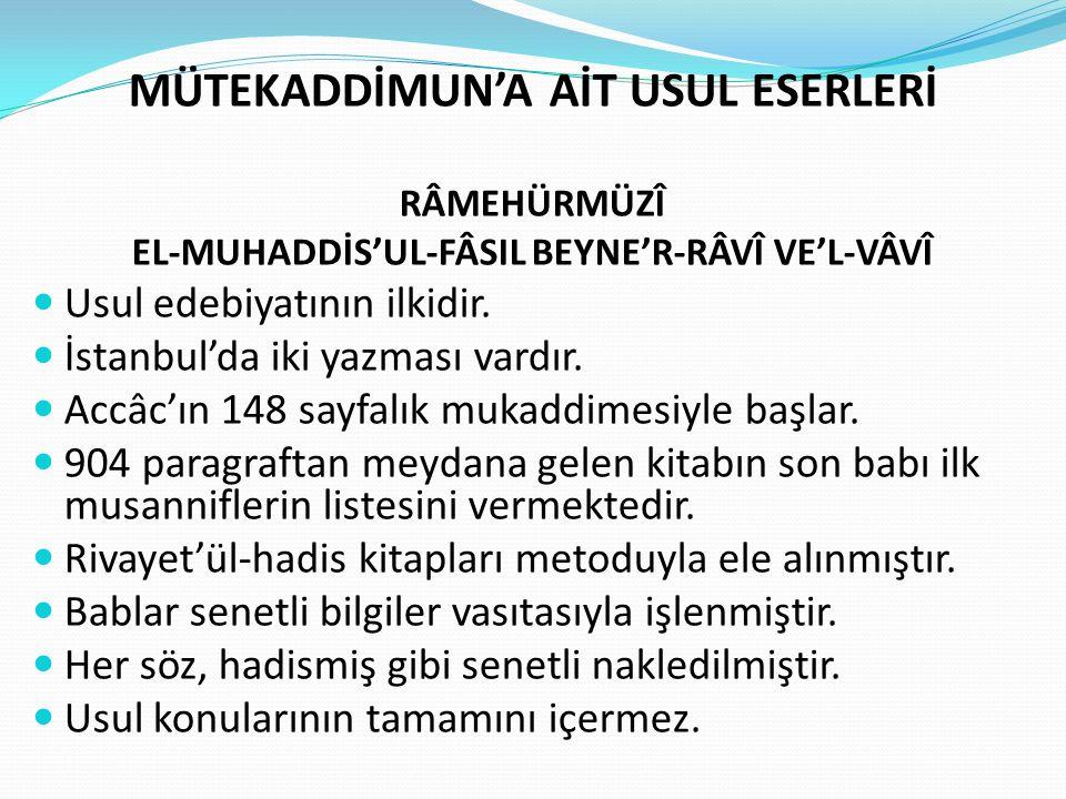 MÜTEKADDİMUN'A AİT USUL ESERLERİ RÂMEHÜRMÜZÎ EL-MUHADDİS'UL-FÂSIL BEYNE'R-RÂVÎ VE'L-VÂVÎ Usul edebiyatının ilkidir. İstanbul'da iki yazması vardır. Ac