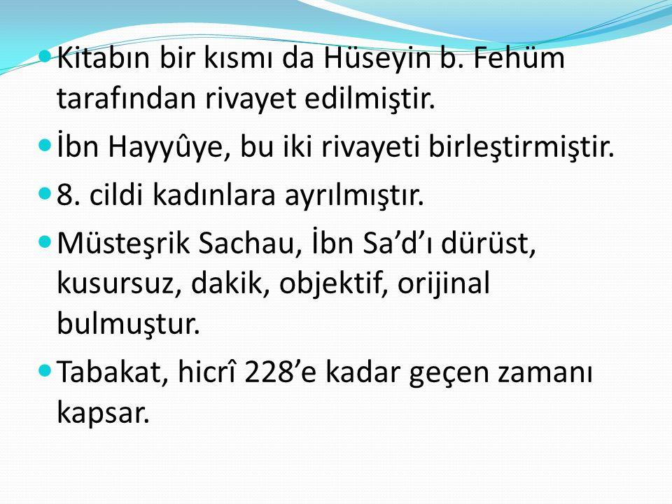 Kitabın bir kısmı da Hüseyin b. Fehüm tarafından rivayet edilmiştir. İbn Hayyûye, bu iki rivayeti birleştirmiştir. 8. cildi kadınlara ayrılmıştır. Müs