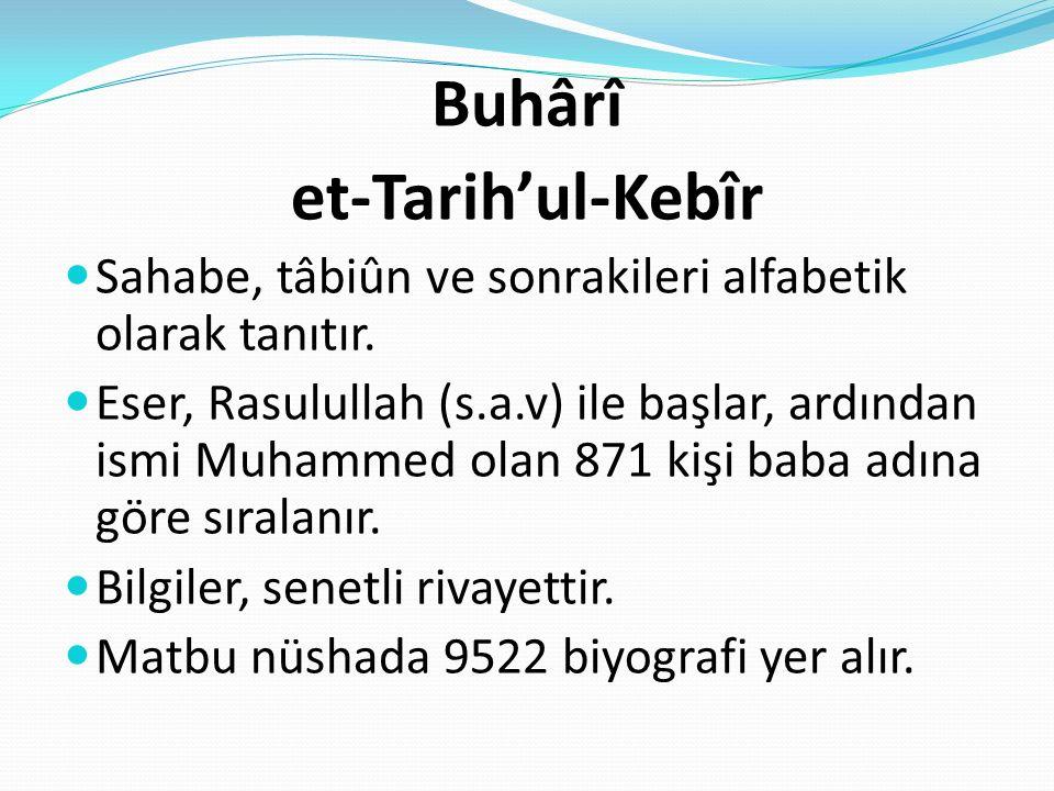 Buhârî et-Tarih'ul-Kebîr Sahabe, tâbiûn ve sonrakileri alfabetik olarak tanıtır. Eser, Rasulullah (s.a.v) ile başlar, ardından ismi Muhammed olan 871