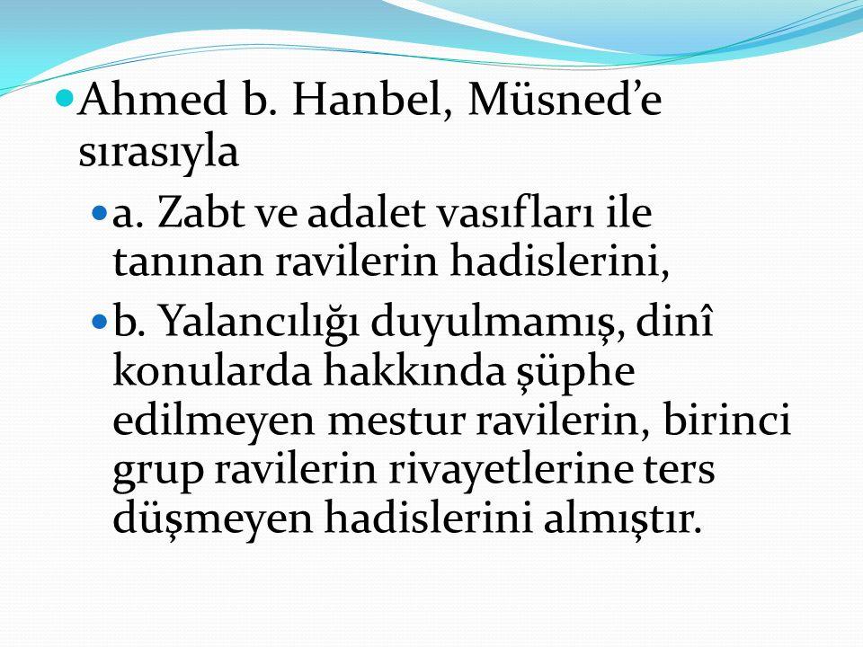 Ahmed b. Hanbel, Müsned'e sırasıyla a. Zabt ve adalet vasıfları ile tanınan ravilerin hadislerini, b. Yalancılığı duyulmamış, dinî konularda hakkında