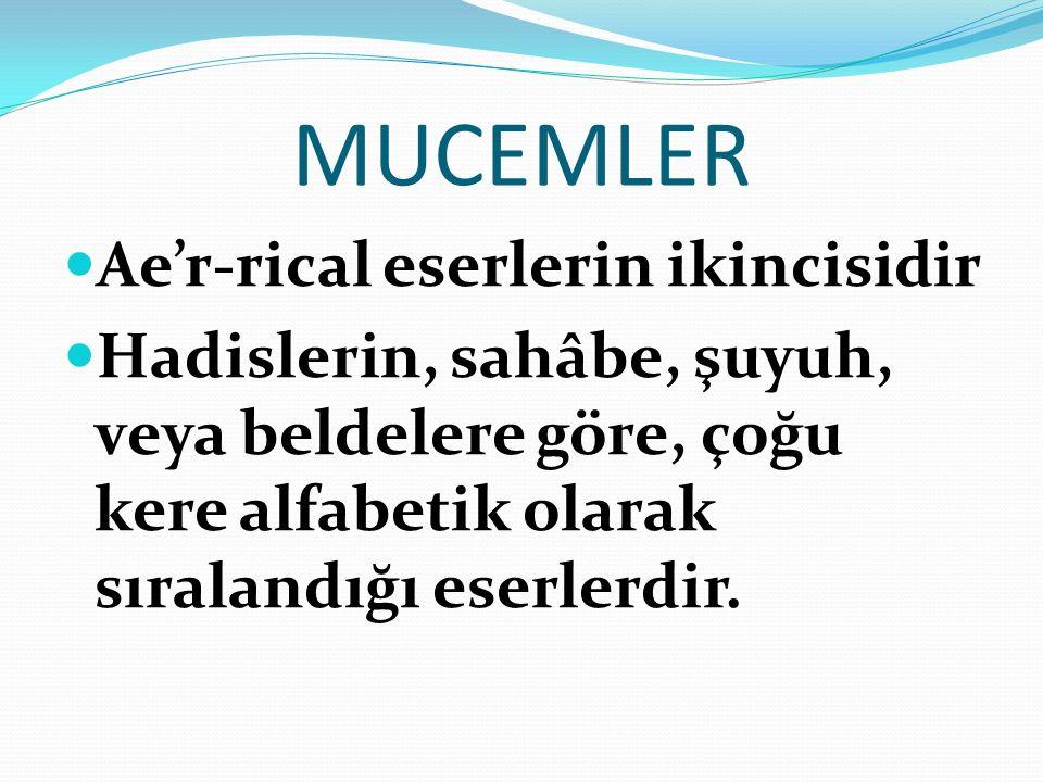 MUCEMLER Ae'r-rical eserlerin ikincisidir Hadislerin, sahâbe, şuyuh, veya beldelere göre, çoğu kere alfabetik olarak sıralandığı eserlerdir.