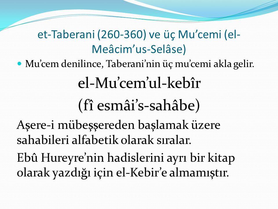 et-Taberani (260-360) ve üç Mu'cemi (el- Meâcim'us-Selâse) Mu'cem denilince, Taberani'nin üç mu'cemi akla gelir. el-Mu'cem'ul-kebîr (fî esmâi's-sahâbe