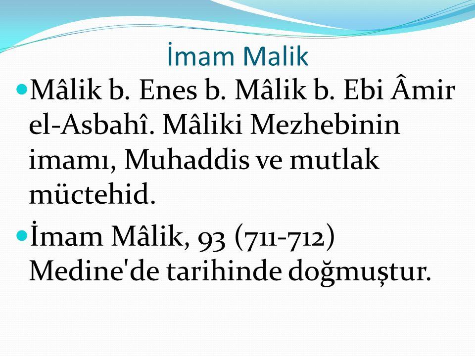 İmam Malik Mâlik b. Enes b. Mâlik b. Ebi Âmir el-Asbahî. Mâliki Mezhebinin imamı, Muhaddis ve mutlak müctehid. İmam Mâlik, 93 (711-712) Medine'de tari