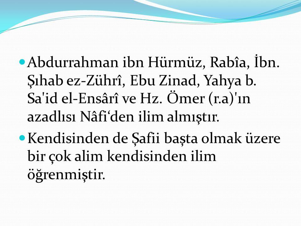Abdurrahman ibn Hürmüz, Rabîa, İbn. Şıhab ez-Zührî, Ebu Zinad, Yahya b. Sa'id el-Ensârî ve Hz. Ömer (r.a)'ın azadlısı Nâfi'den ilim almıştır. Kendisin
