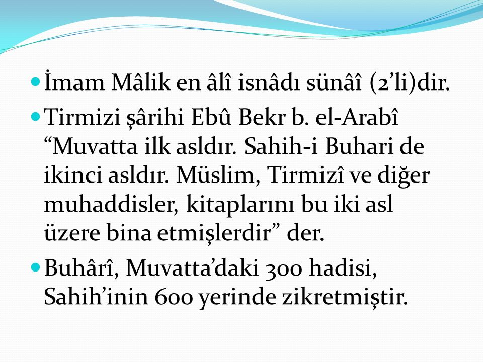 """İmam Mâlik en âlî isnâdı sünâî (2'li)dir. Tirmizi şârihi Ebû Bekr b. el-Arabî """"Muvatta ilk asldır. Sahih-i Buhari de ikinci asldır. Müslim, Tirmizî ve"""