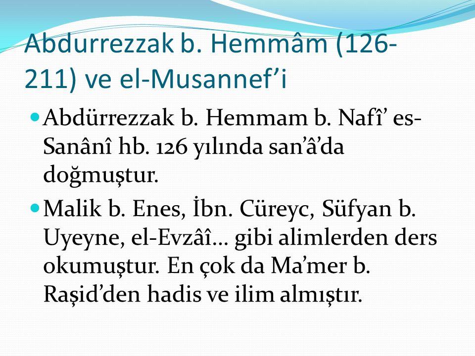 Abdurrezzak b. Hemmâm (126- 211) ve el-Musannef'i Abdürrezzak b. Hemmam b. Nafî' es- Sanânî hb. 126 yılında san'â'da doğmuştur. Malik b. Enes, İbn. Cü