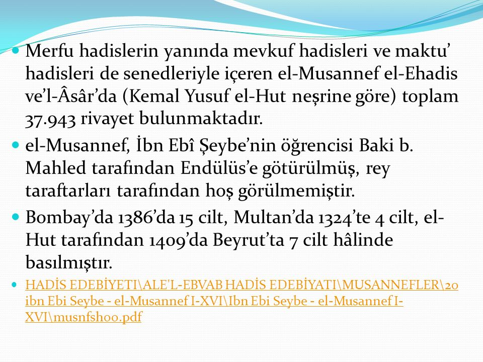 Merfu hadislerin yanında mevkuf hadisleri ve maktu' hadisleri de senedleriyle içeren el-Musannef el-Ehadis ve'l-Âsâr'da (Kemal Yusuf el-Hut neşrine gö