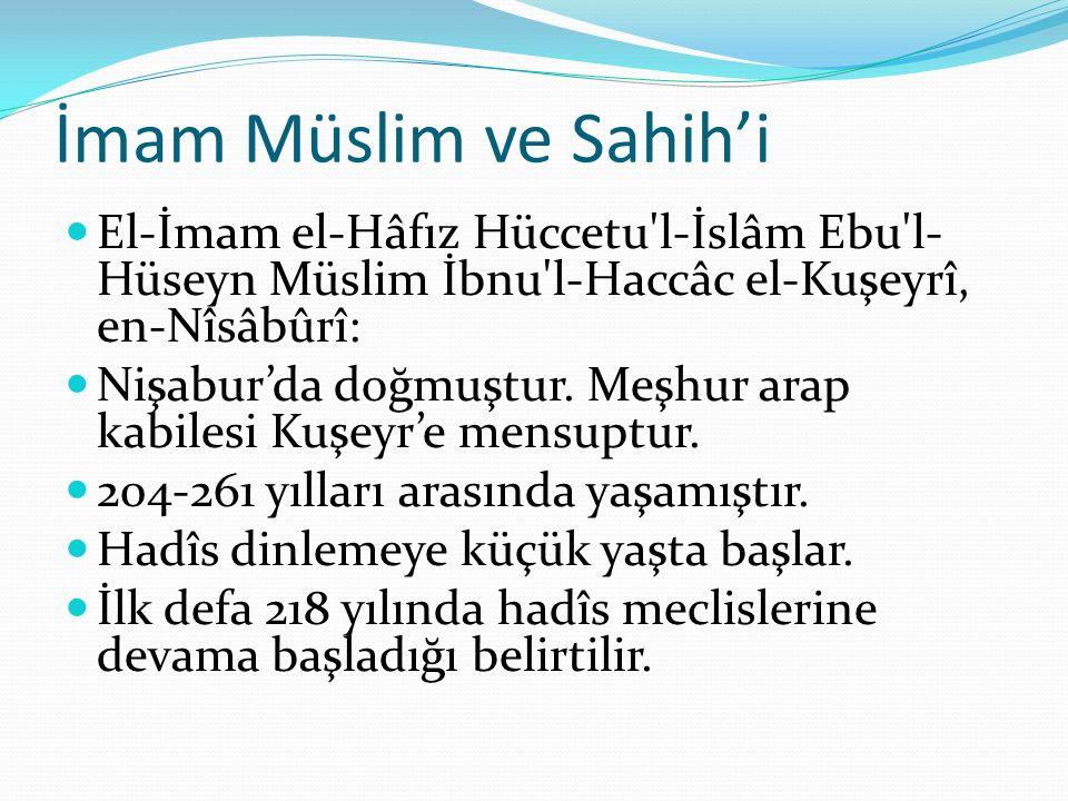 İmam Müslim ve Sahih'i El-İmam el-Hâfız Hüccetu'l-İslâm Ebu'l- Hüseyn Müslim İbnu'l-Haccâc el-Kuşeyrî, en-Nîsâbûrî: Nişabur'da doğmuştur. Meşhur arap