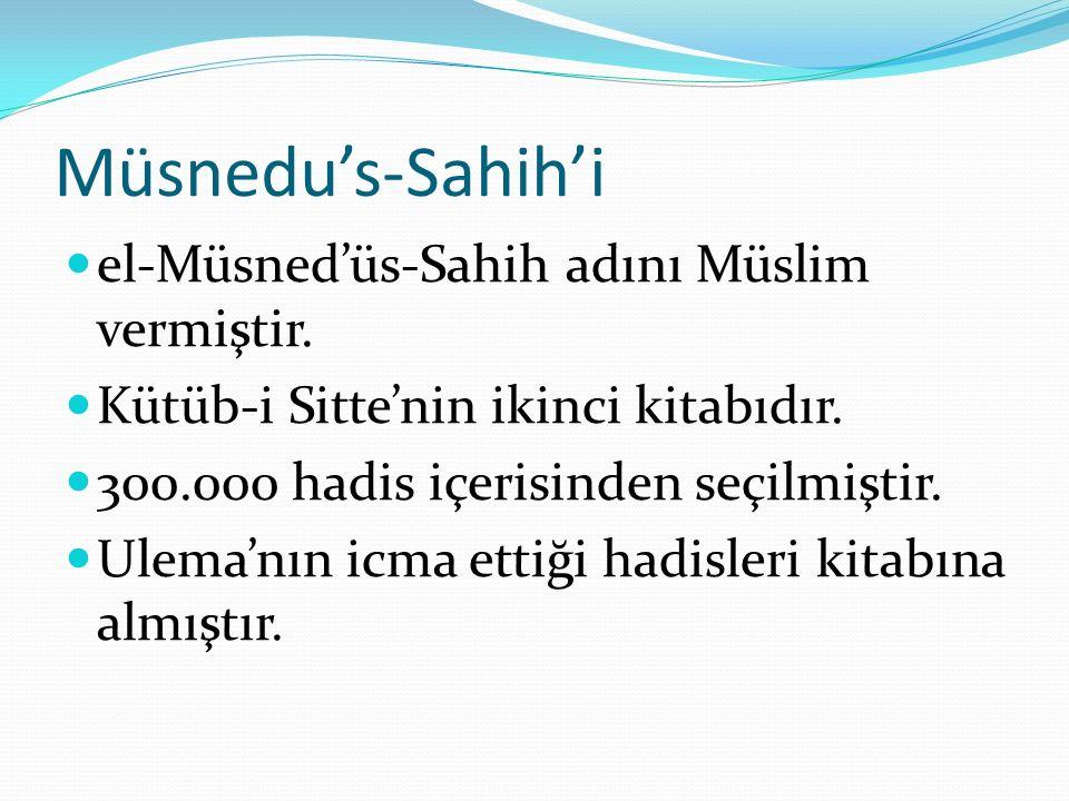 Müsnedu's-Sahih'i el-Müsned'üs-Sahih adını Müslim vermiştir. Kütüb-i Sitte'nin ikinci kitabıdır. 300.000 hadis içerisinden seçilmiştir. Ulema'nın icma