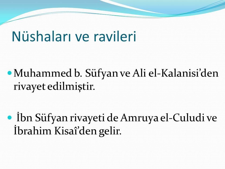 Nüshaları ve ravileri Muhammed b. Süfyan ve Ali el-Kalanisi'den rivayet edilmiştir. İbn Süfyan rivayeti de Amruya el-Culudi ve İbrahim Kisaî'den gelir