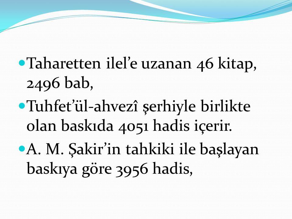 Taharetten ilel'e uzanan 46 kitap, 2496 bab, Tuhfet'ül-ahvezî şerhiyle birlikte olan baskıda 4051 hadis içerir. A. M. Şakir'in tahkiki ile başlayan ba