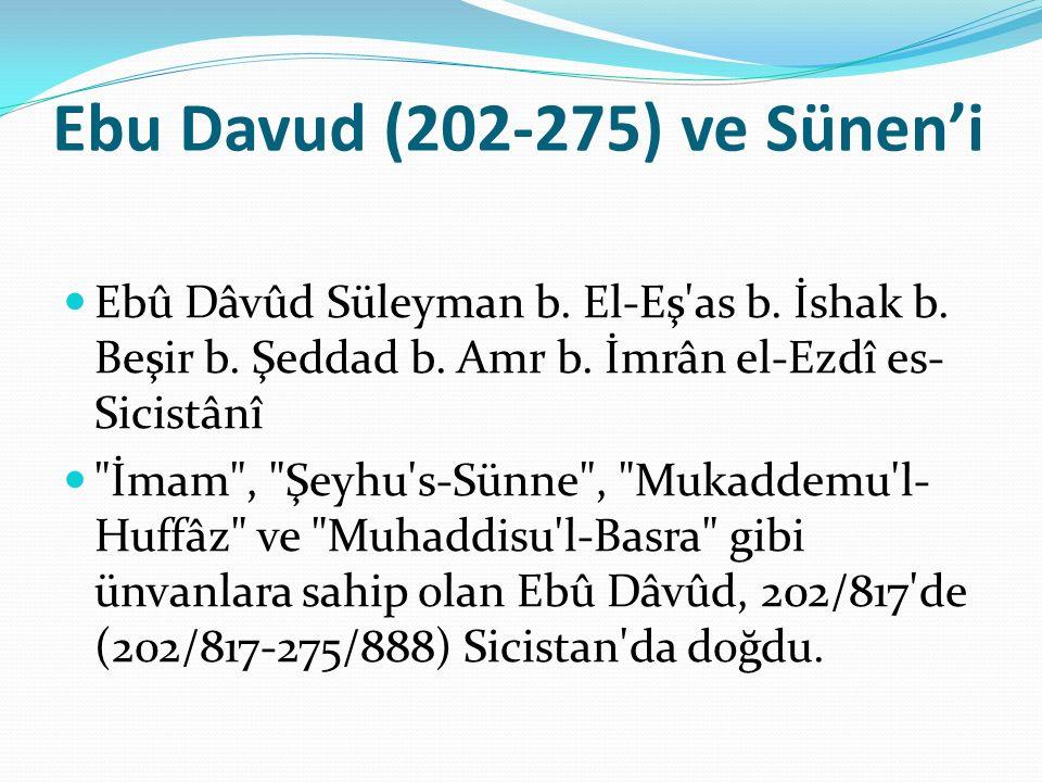 Ebu Davud (202-275) ve Sünen'i Ebû Dâvûd Süleyman b. El-Eş'as b. İshak b. Beşir b. Şeddad b. Amr b. İmrân el-Ezdî es- Sicistânî