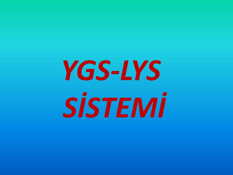 YGS ( Yüksek Öğretime Geçiş Sınavı ) LYS ( Lisans Yerleştirme Sınavı ) 1. 2.