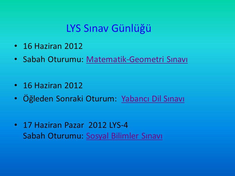 LYS Sınav Günlüğü 16 Haziran 2012 Sabah Oturumu: Matematik-Geometri Sınavı 16 Haziran 2012 Öğleden Sonraki Oturum: Yabancı Dil Sınavı 17 Haziran Pazar