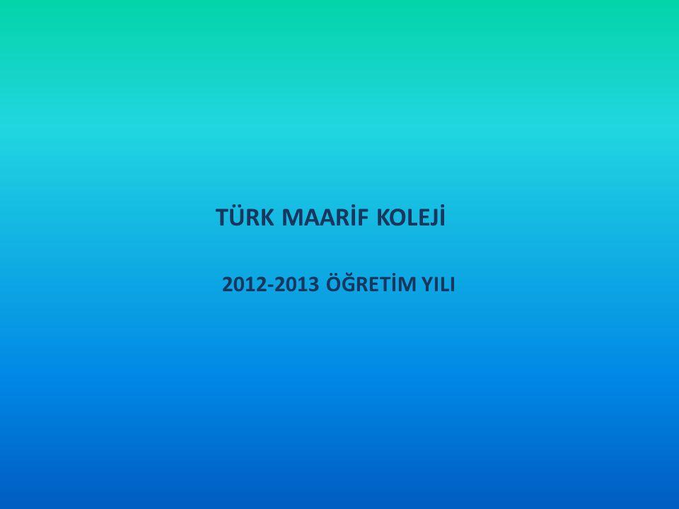 TÜRK MAARİF KOLEJİ 2012-2013 ÖĞRETİM YILI