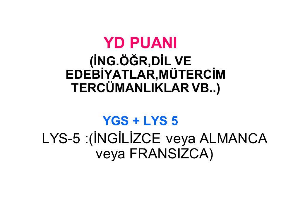 YD PUANI (İNG.ÖĞR,DİL VE EDEBİYATLAR,MÜTERCİM TERCÜMANLIKLAR VB..) YGS + LYS 5 LYS-5 :(İNGİLİZCE veya ALMANCA veya FRANSIZCA)