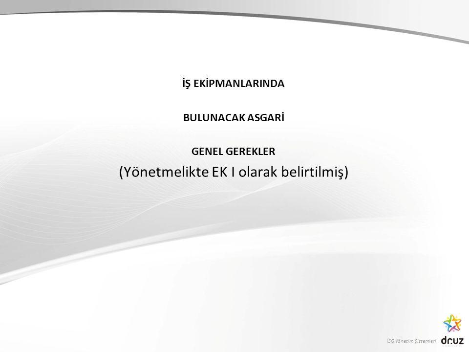İSG Yönetim Sistemleri İŞ EKİPMANLARINDA BULUNACAK ASGARİ GENEL GEREKLER (Yönetmelikte EK I olarak belirtilmiş)