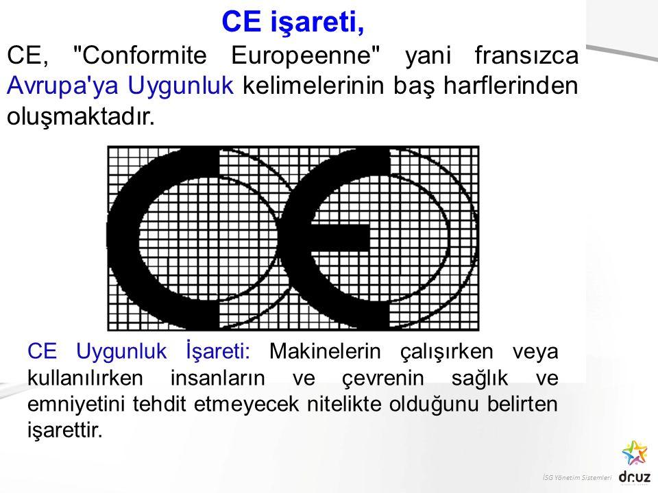 İSG Yönetim Sistemleri CE işareti, CE, Conformite Europeenne yani fransızca Avrupa ya Uygunluk kelimelerinin baş harflerinden oluşmaktadır.
