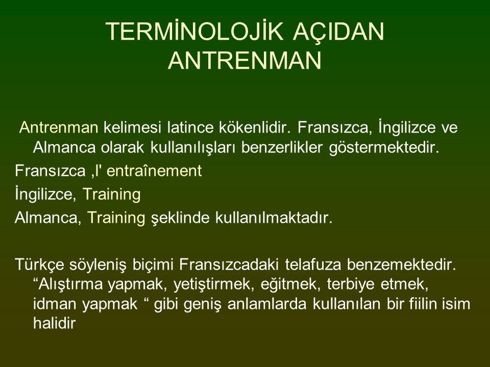 TERMİNOLOJİK AÇIDAN ANTRENMAN Antrenman kelimesi latince kökenlidir. Fransızca, İngilizce ve Almanca olarak kullanılışları benzerlikler göstermektedir