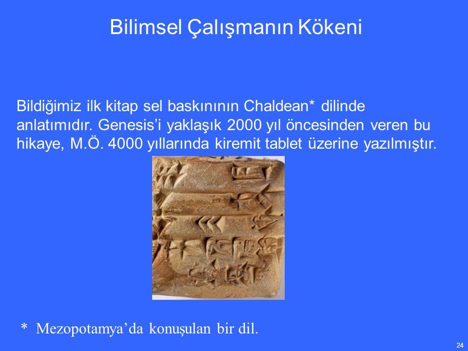 24 Bildiğimiz ilk kitap sel baskınının Chaldean* dilinde anlatımıdır.